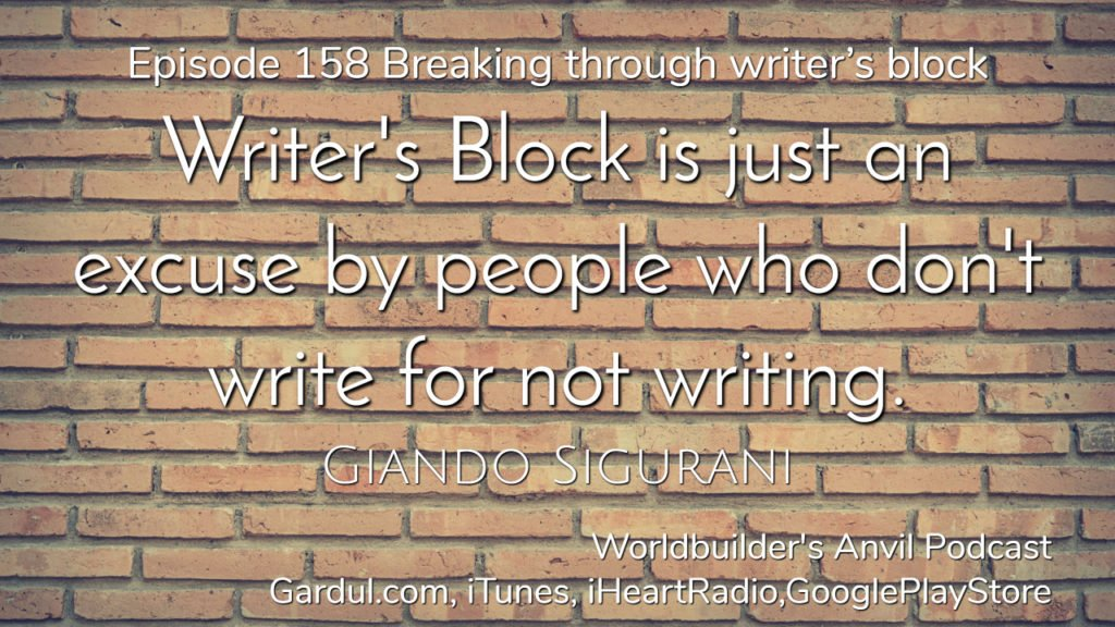 158 Writer's Block is just an excuse by people who don't write for not writing