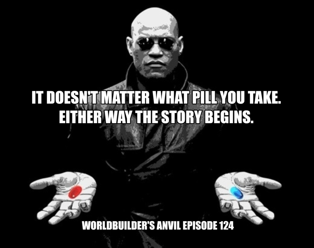 It does not matter what pill you take. Either way the story begins