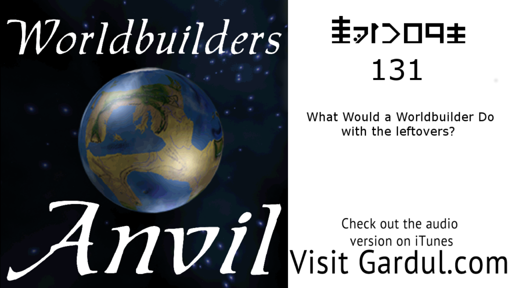 Episode 131 What Would a Worldbuilder Do with the leftovers?